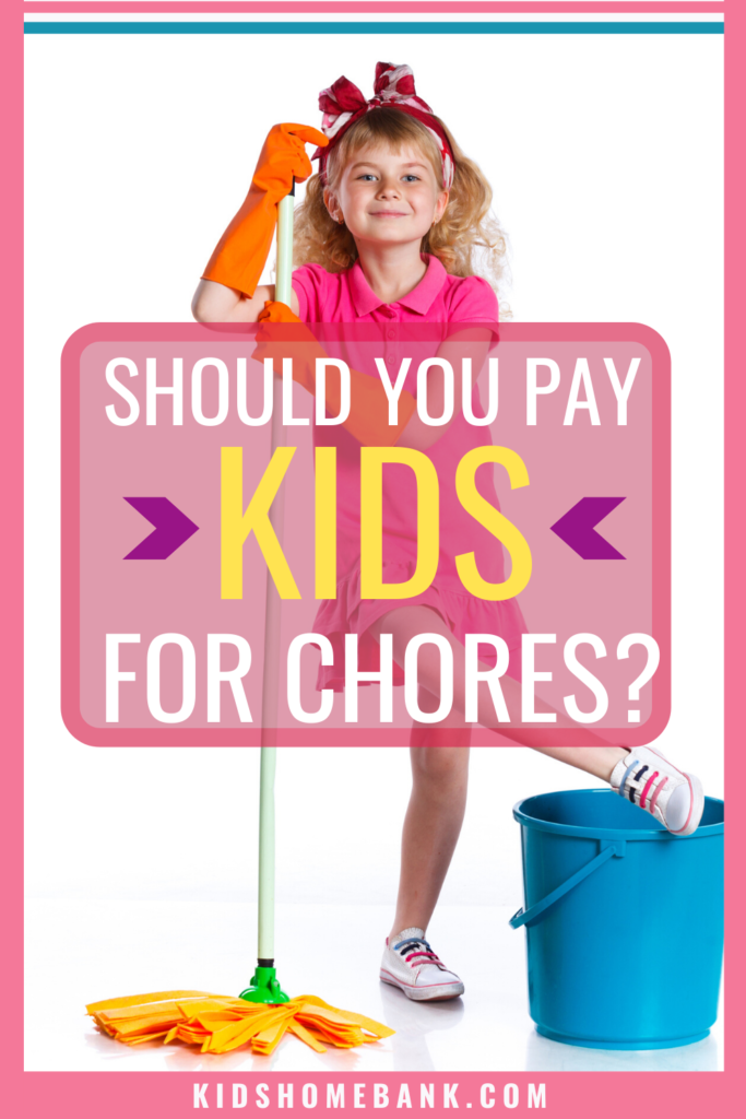 Pay your Kids for chores and help them learn how to manage money from young.